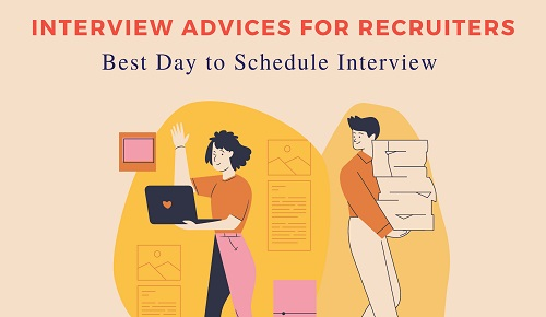 Interview Advices For Recruiters: Best Day To Schedule Interview