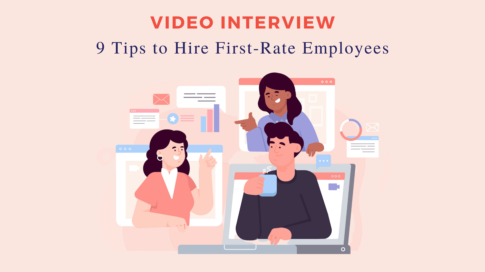 Video Interview: 9 Tips to Hire First-Rate Employees