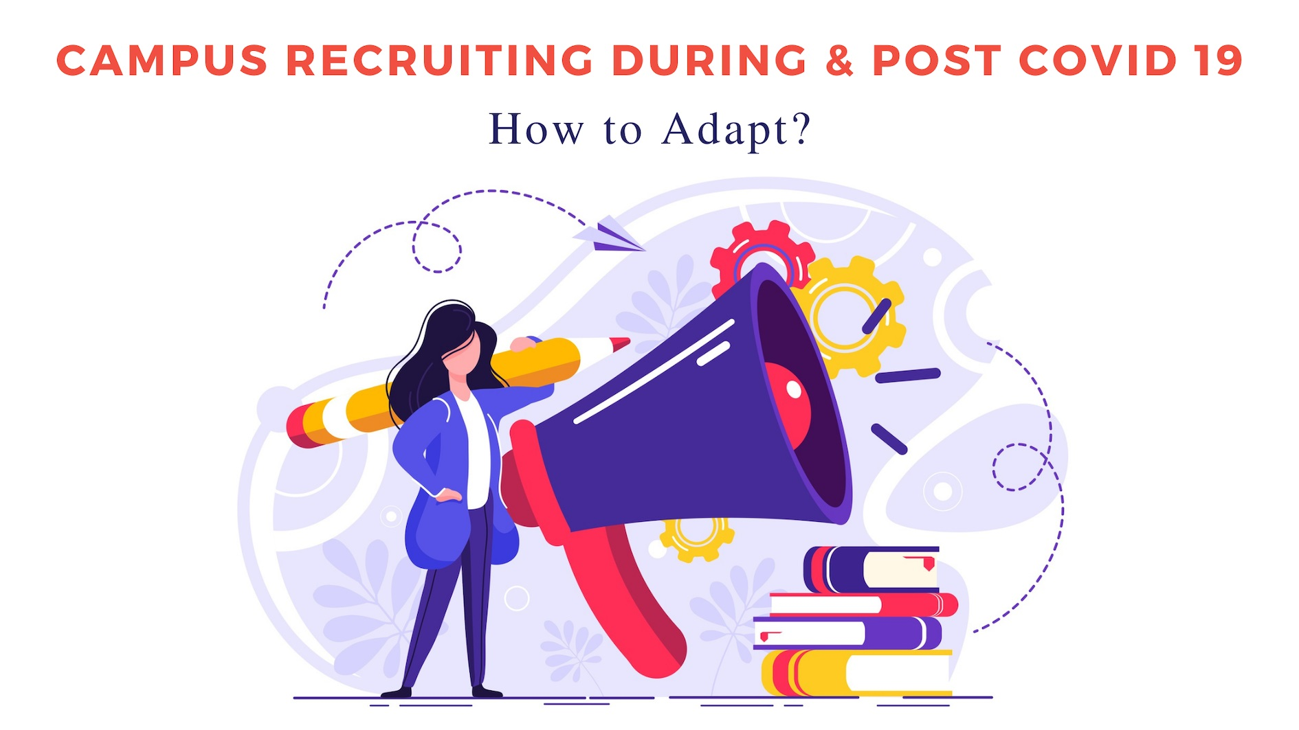 Campus Recruiting During and Post COVID-19: How to Adapt?