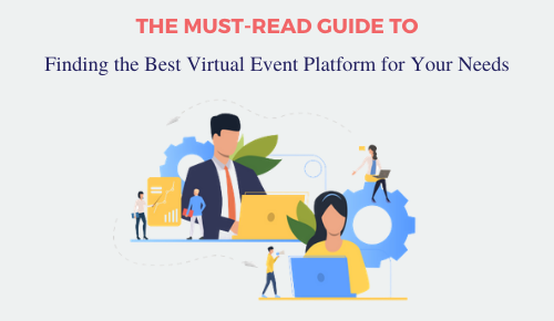 The Must-Read Guide to Finding the Best Virtual Event Platform for Your Needs