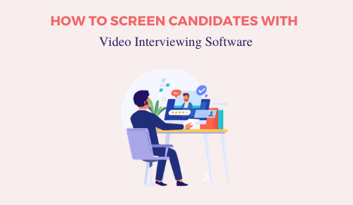 How to Screen Candidates With Video Interviewing Software