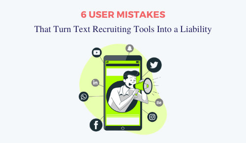 6 User Mistakes That Turn Text Recruiting Tools Into a Liability