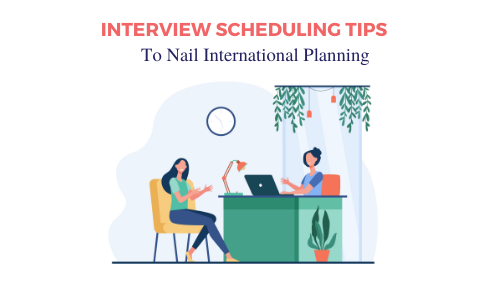 Interview Scheduling Tips to Nail International Planning